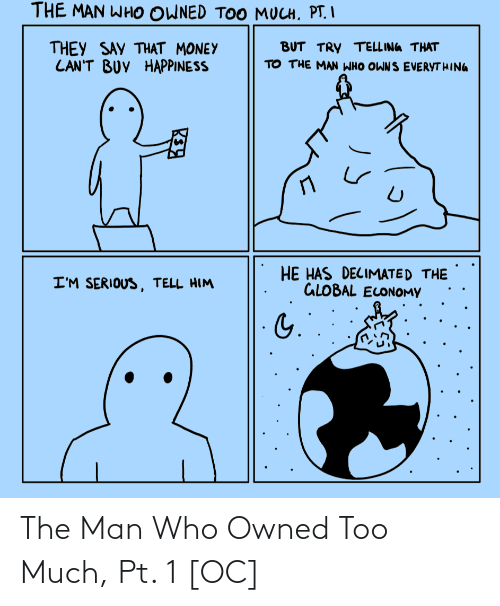 the man: The Man Who Owned Too Much, Pt. 1 [OC]