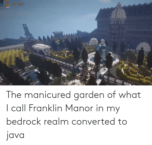 Java: The manicured garden of what I call Franklin Manor in my bedrock realm converted to java