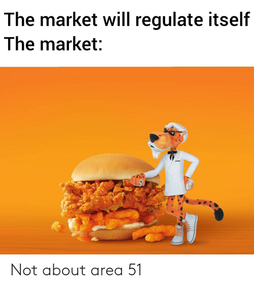 Area 51, Market, and Will: The market will regulate itself  The market: Not about area 51