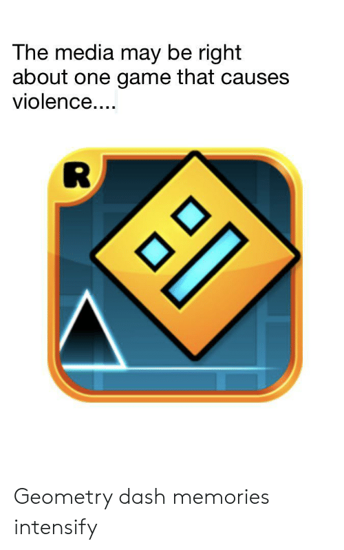 Game, Media, and Dash: The media may be right  about one game that causes  violence.... Geometry dash memories intensify