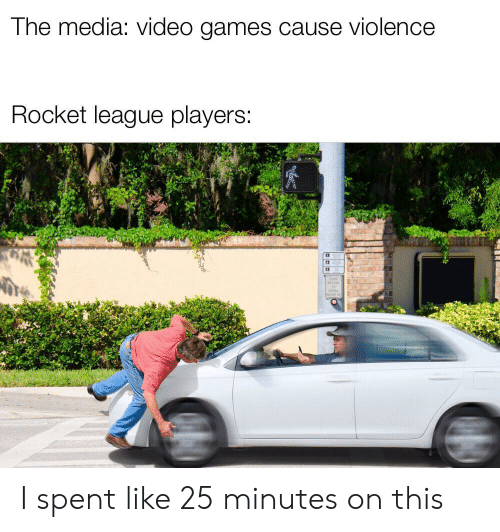 Video Games, Games, and Video: The media: video games cause violence  Rocket league players: I spent like 25 minutes on this