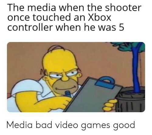 Bad, Video Games, and Xbox: The media when the shooter  once touched an Xbox  controller when he was 5 Media bad video games good
