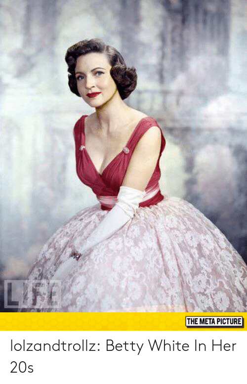 Betty White, Tumblr, and Blog: THE META PICTURE lolzandtrollz:  Betty White In Her 20s