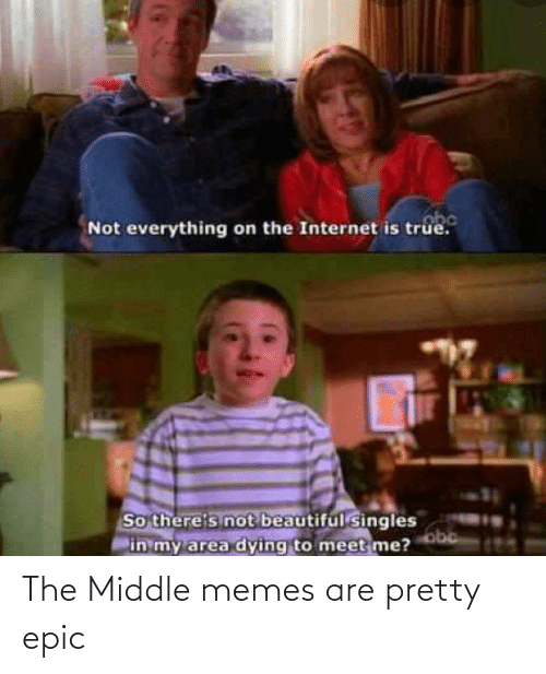 epic: The Middle memes are pretty epic