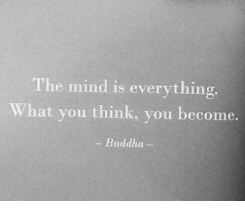 Buddha, Mind, and Think: The mind is everything.  What you think, you become.  - Buddha-