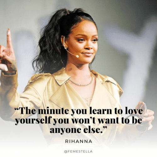 """Rihanna: The minute you learn to love  yourself you won't want to be  anyone else.""""  RIHANNA  @FEMESTELLA"""