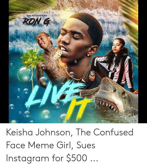Sues Instagram: THE MIXTAPE KING  RON G Keisha Johnson, The Confused Face Meme Girl, Sues Instagram for $500 ...