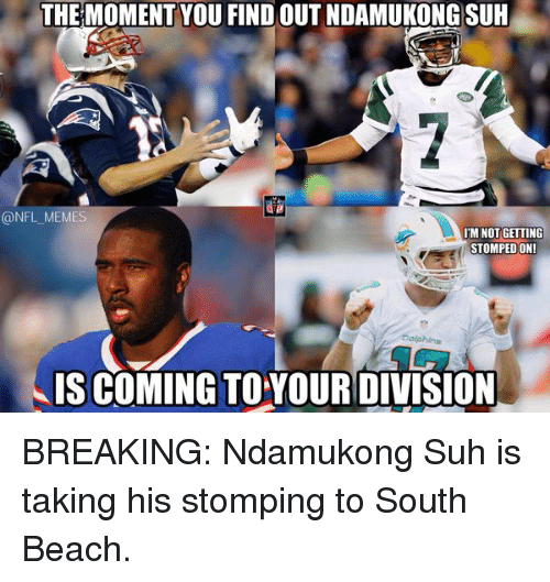 Division, Ndamukong Suh, and Suh: THE MOMENT YOU FIND OUT NDAMUKONG SUH  @NFL MEMES  IM NOT GETTING  STOMPED ON!  bolphins  IS COMING TO YOUR DIVISION BREAKING: Ndamukong Suh is taking his stomping to South Beach.