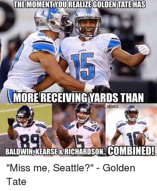 """Golden Tate: THE MOMENT YOU REALizE GOLDENTATEHAS  MORE RECEIVINGYARDS THAN  MEMES  BALDWIN KEARSE RRICHARDSON.COMBINED! """"Miss me, Seattle?"""" - Golden Tate"""