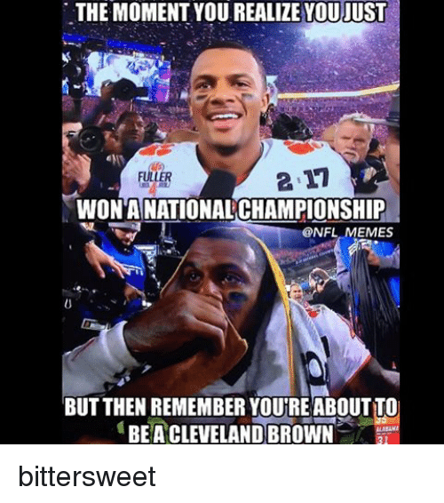 Cleveland Brown: THE MOMENT YOU REALIZE YOUJUST  FILLER  WON ANATIONAL CHAMPIONSHIP  @NFL  EMES  BUT THEN REMEMBER YOUREABOUTTO  BEA CLEVELAND BROWN  31 bittersweet