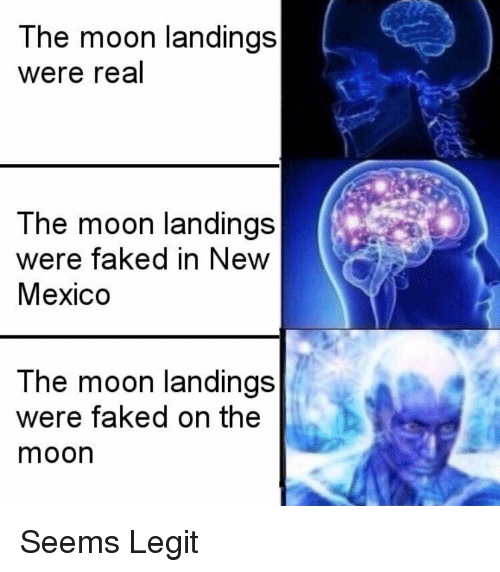 Mexico, Moon, and New Mexico: The moon landings  were real  The moon landings  were faked in New  Mexico  The moon landings  were faked on the  moon Seems Legit