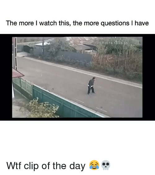 Funny, Wtf, and Watch: The more l watch this, the more questions I have  0-2  2018  15 05 55 Wtf clip of the day 😂💀
