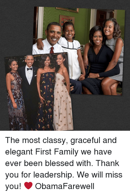 we will miss you: The most classy, graceful and elegant First Family we have ever been blessed with. Thank you for leadership. We will miss you! ❤ ObamaFarewell