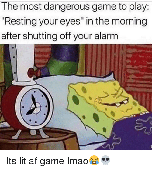 """the most dangerous game: The most dangerous game to play:  """"Resting your eyes"""" in the morning  after shutting off your alarm Its lit af game lmao😂💀"""