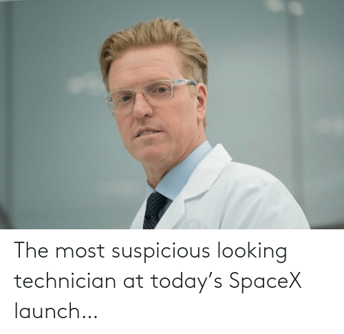The Most: The most suspicious looking technician at today's SpaceX launch…