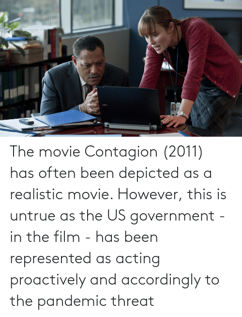 accordingly: The movie Contagion (2011) has often been depicted as a realistic movie. However, this is untrue as the US government - in the film - has been represented as acting proactively and accordingly to the pandemic threat