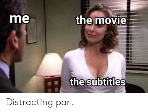 Movie, The, and Distracting: the movie  me  the subtitles Distracting part
