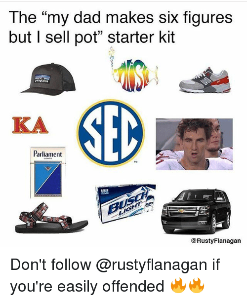 """Starter Kit: The """"my dad makes six figures  but l sell pot"""" starter kit  Magonia  Parliament  @Rusty Flanagan Don't follow @rustyflanagan if you're easily offended 🔥🔥"""