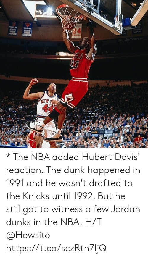 davis: * The NBA added Hubert Davis' reaction. The dunk happened in 1991 and he wasn't drafted to the Knicks until 1992.    But he still got to witness a few Jordan dunks in the NBA.  H/T @Howsito https://t.co/sczRtn7IjQ