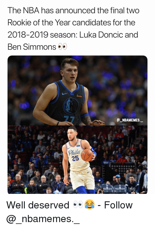 Ben Simmons: The NBA has announced the final two  Rookie of the Year candidates for the  2018-2019 season: Luka Doncic and  Ben Simmons  5  @_ABAMEMEs.一  Phila  25 Well deserved 👀😂 - Follow @_nbamemes._