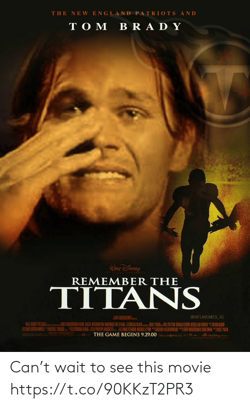 "Disney: THE NE W ENGLAND PATRIOTS AND  TO M  BRA DY  WALT DISNEY  REMEMBER THE  TITANS  EY BEBCREMER  @NFLMEMES_IG  HENIR WASHINGTON BEMENDER THE ITANS TEANISAL BLACKAZ YARN MILPATTEN DONALD FASON NCOLE ARI PAKER ""TEVN LAIN  HORAK EVANS PE RSULu ESTERSSI MICKAR ALYN GIEGONY ALLEN IOWARNY CIEMEN CAAD AMANAZTAIH  THE GAME BEGINS 9.29.00 Can't wait to see this movie https://t.co/90KKzT2PR3"