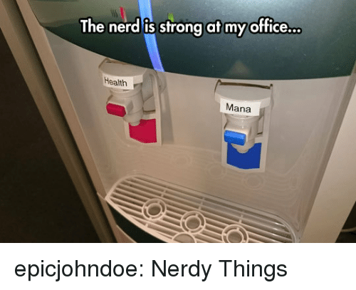 Nerd, Tumblr, and Blog: The nerd is strong at my office.  Health  Mana epicjohndoe:  Nerdy Things