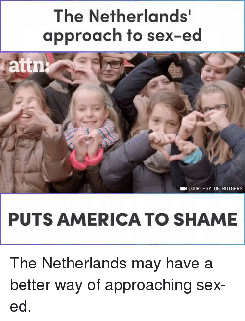 America, Memes, and Sex: The Netherlands  approach to sex-ed  attn  COURTESY OF RUTGERS  PUTS AMERICA TO SHAME The Netherlands may have a better way of approaching sex-ed.