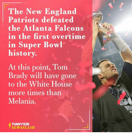 Dank, New England Patriots, and 🤖: The New England  Patriots defeated  the Atlanta Falcons  in the first overtime  in Super Bowl  history.  At this point, Tom  Brady will have gone  to the White House  more times than  Melania.  FUNNY DIE  NEWSFLASH
