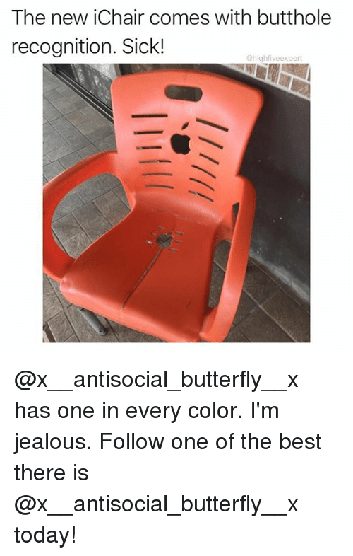 Im Jealous: The new iChair comes with butthole  recognition. Sick!  @highfiveexpert @x__antisocial_butterfly__x has one in every color. I'm jealous. Follow one of the best there is @x__antisocial_butterfly__x today!