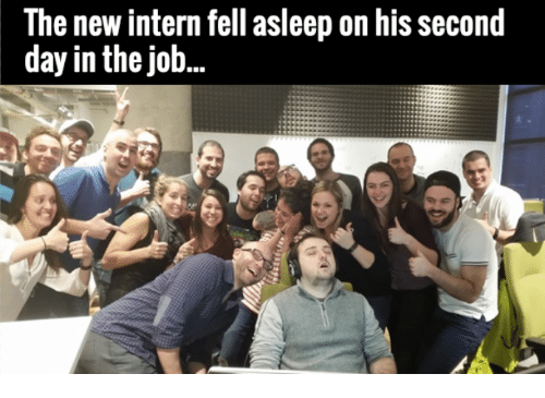 internations: The new intern fell asleep on his second  day in the job...