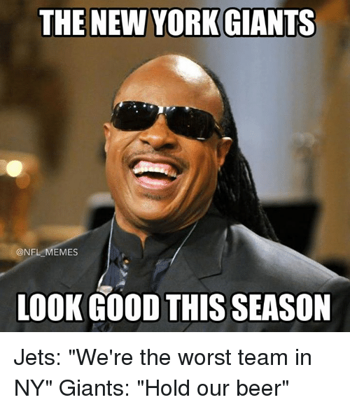 "Beer, Memes, and New York: THE NEW YORK GIANTS  @NFL MEMES  LOOK GOOD THIS SEASON Jets: ""We're the worst team in NY""  Giants: ""Hold our beer"""