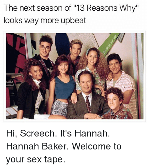 "Bakerate: The next season of ""13 Reasons Why""  looks way more upbeat Hi, Screech. It's Hannah. Hannah Baker. Welcome to your sex tape."
