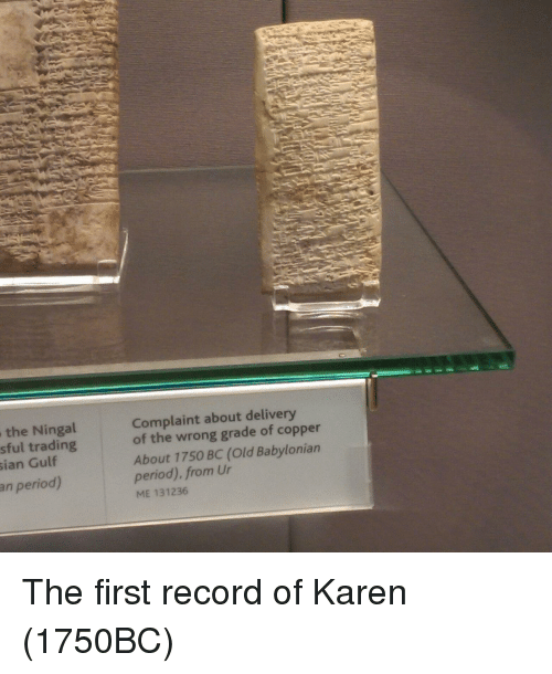 Period, Record, and Babylonian: the Ningal  sful trading  ian Gulf  Complaint about delivery  of the wrong grade of copper  About 1750 BC (Old Babylonian  period). from Ur  ME 131236  an period) The first record of Karen (1750BC)