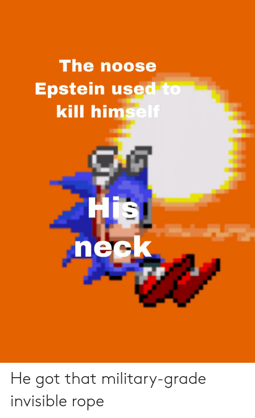 Military Grade: The noose  Epstein used to  kill himself  His  neck He got that military-grade invisible rope