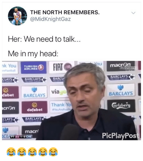 Head, Yo, and Barclays: THE NORTH REMEMBERS  @MidKnightGaz  Her: We need to talk  Me in my head:  Ou  macr  on  nk You  refootbal  TURKISH  AIRLINES  SPORT  BARCLAYS  CLAYS  BARCLAYS  BARC  iao  fabet  BARCLAYS  BARCLAYS  Thank Yo  aLr  cron  dafabet  ouArefFootb  CLAYS  BARCLAYS  macri  PicPlayPos  FT AV 1-0 CHE 😂😂😂😂😂