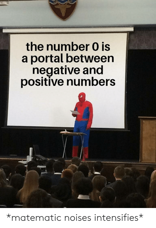 Portal: the number 0 is  a portal between  negative and  positive numbers *matematic noises intensifies*