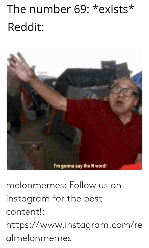 Instagram, Reddit, and Tumblr: The number 69: *exists*  Reddit:  Im gonna say the N word! melonmemes:  Follow us on instagram for the best content!: https://www.instagram.com/realmelonmemes