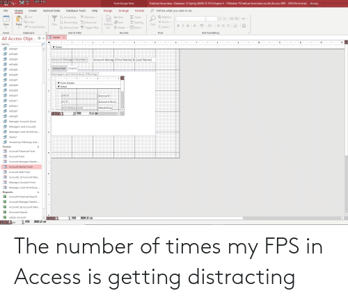 Distracting: The number of times my FPS in Access is getting distracting