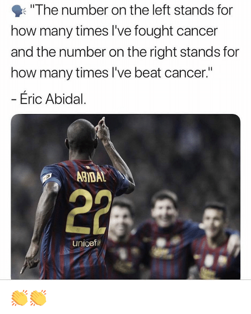 """How Many Times, Memes, and Cancer: """"The number on the left stands for  how many times I've fought cancer  and the number on the right stands for  how many times I've beat cancer.""""  - Éric Abidal.  ABIDAL  unicef 👏👏"""