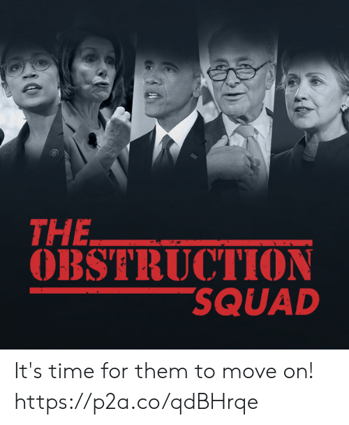 Obstruction: THE  OBSTRUCTION  SQUAD It's time for them to move on! https://p2a.co/qdBHrqe