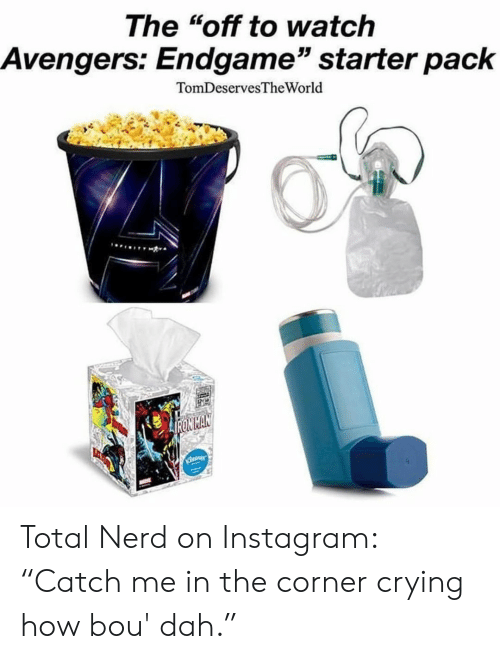 "Crying, Instagram, and Nerd: The ""off to watch  Avengers: Endgame"" starter pack  TomDeservesTheWorld  (D Total Nerd on Instagram: ""Catch me in the corner crying how bou' dah."""