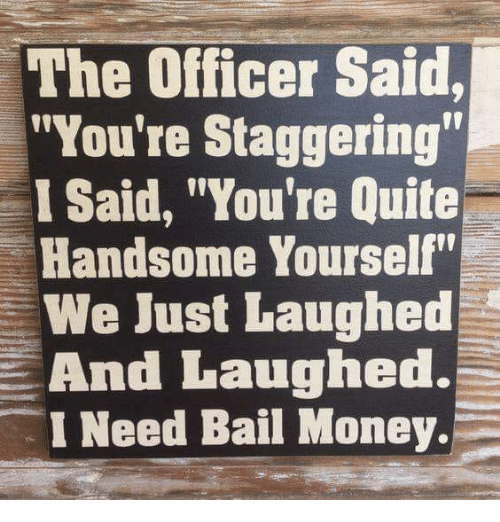 the officer said you re staggering 1 said you re quite handsome