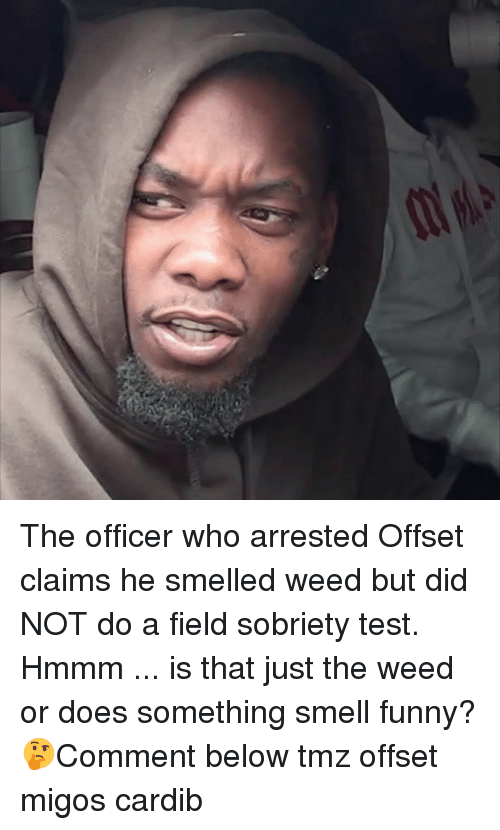 Migos: The officer who arrested Offset claims he smelled weed but did NOT do a field sobriety test. Hmmm ... is that just the weed or does something smell funny? 🤔Comment below tmz offset migos cardib