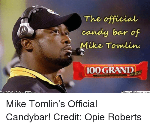 Anaconda, Candy, and Mike Tomlin: The official  candy bar of  Mike Townu inn  100 GRAND Mike Tomlin's Official Candybar! Credit: Opie Roberts