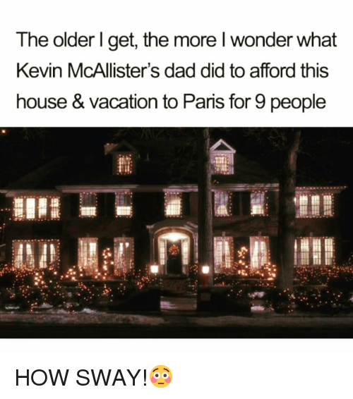 How Sway: The older I get, the more wonder what  Kevin McAllister's dad did to afford this  house & Vacation to Paris for 9 people HOW SWAY!😳