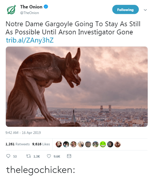 Target, The Onion, and Tumblr: The Onion  @TheOnion  Following  Notre Dame Gargoyle Going To Stay As Still  As Possible Until Arson Investigator Gone  trib.al/ZAny3hZ  9:42 AM -16 Apr 2019  1,261 Retweets 9,616 Likes  9.6K thelegochicken: