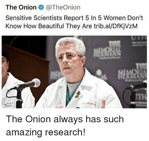Beautiful, The Onion, and Onion: The Onion @TheOnion  Sensitive Scientists Report 5 In 5 Women Don't  Know How Beautiful They Are trib.al/DfKjVzM  TH The Onion always has such amazing research!