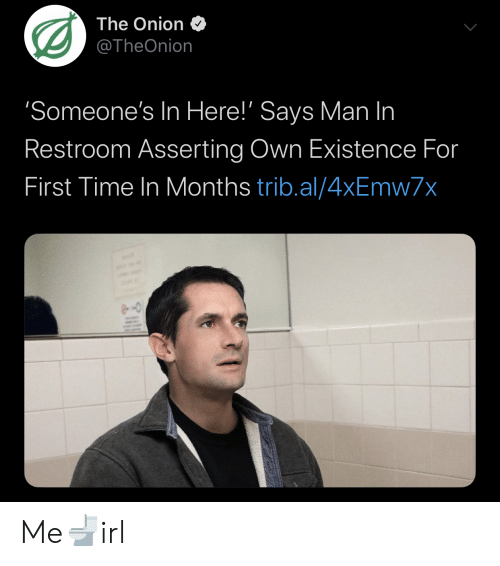 existence: The Onion  @TheOnion  'Someone's In Here!' Says Man In  Restroom Asserting Own Existence For  First Time In Months trib.al/4xEmw7x Me🚽irl