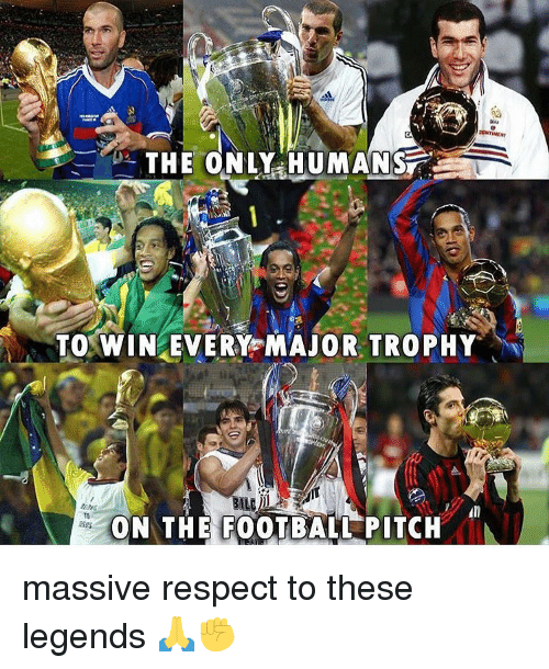 Football, Respect, and Soccer: THE ONLY HUMANS  TO WIN.EVERYPMAJOR TROPHY.-  ON THE|FOOTBALL PITCH massive respect to these legends 🙏✊