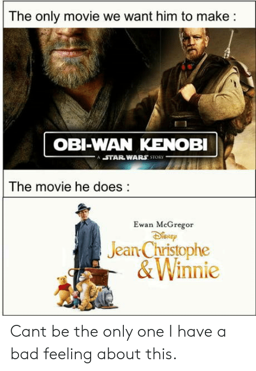 christophe: The only movie we want him to make:  OBI-WAN KENOBI  STAR WARS STORY  The movie he does:  Ewan MeGregor  Jean Christophe  &Winnie Cant be the only one I have a bad feeling about this.